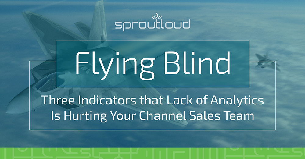 Flying Blind: Three Indicators that Lack of Analytics is Hurting Your Channel Sales Team