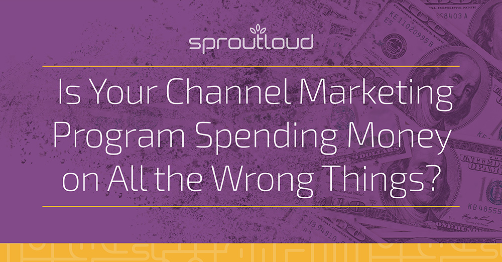 Is Your Channel Marketing Program Spending Money on All the Wrong Things?