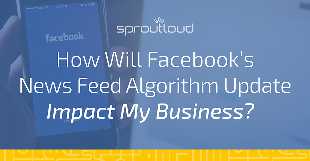 How Will Facebook's News Feed Algorithm Update Impact My Business?