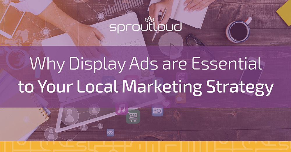 Why Display Ads Are Essential to Your Local Marketing Strategy
