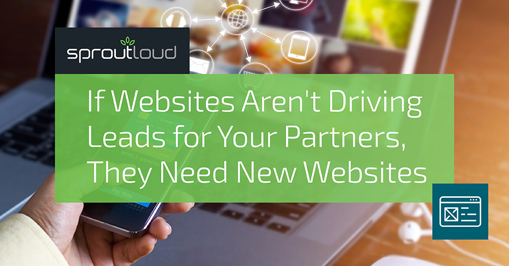 If Websites Aren't Driving Leads for Your Partners, They Need New Websites