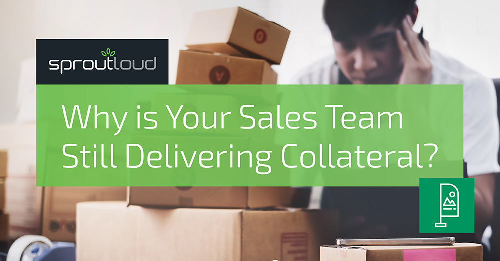 Why Is Your Sales Team Still Delivering Collateral?