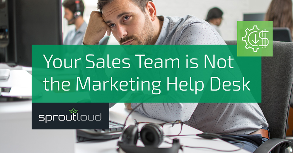 Your Sales Team is Not the Marketing Help Desk