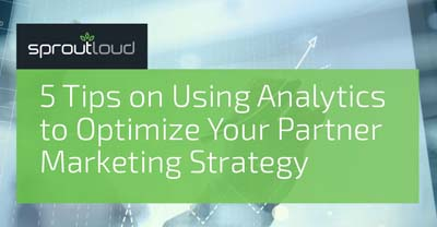 5 Tips on Using Analytics to Optimize Your Partner Marketing Strategy | SproutLoud blog