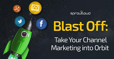 Blast Off Take Your Channel Marketing Into Orbit | SproutLoud blog