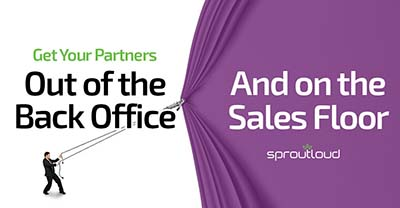 Get Your Partners Out of the Back Office and On the Sales Floor | SproutLoud blog