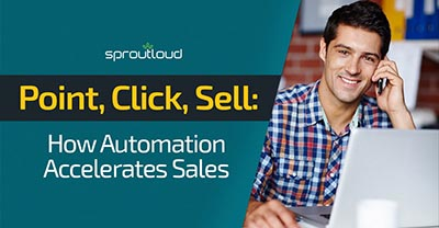 Point Click Sell - How Automation Accelerates Sales | SproutLoud blog