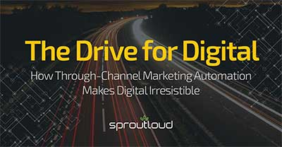 The Drive for Digital - How Through-Channel Marketing Automation Makes Digital Irresistible | SproutLoud blog