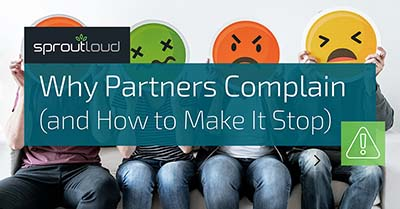 Why Partners Complain and How to Make It Stop | SproutLoud blog
