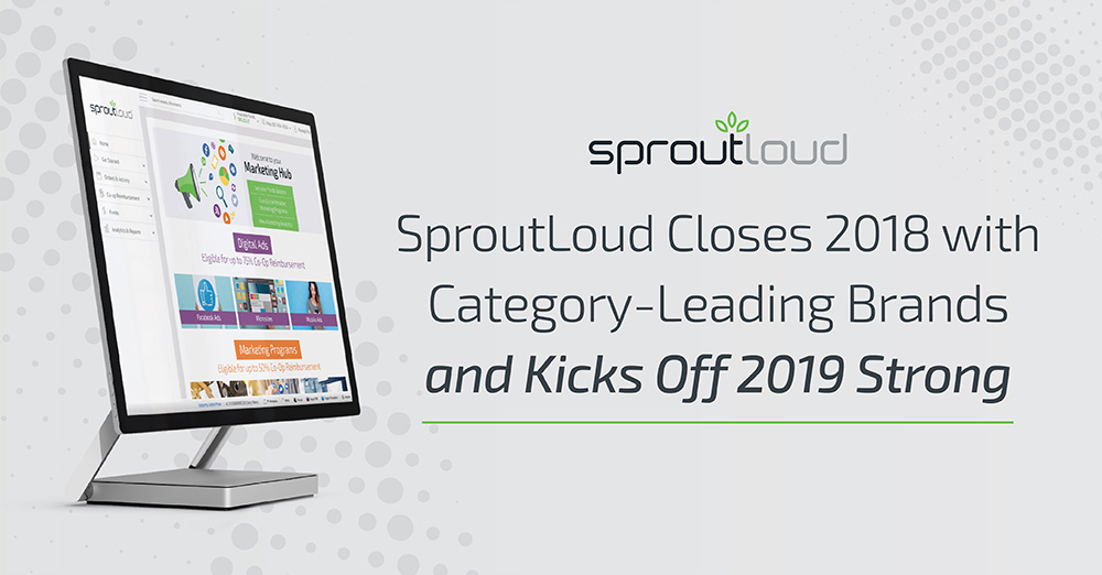 SproutLoud Closes 2018 with Category-Leading Brands and Kicks Off 2019 Strong