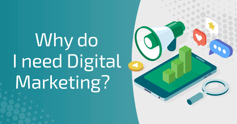 Why do I need Digital Marketing?