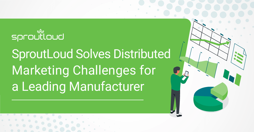 SproutLoud Solves Distributed Marketing Challenges for a Leading Manufacturer